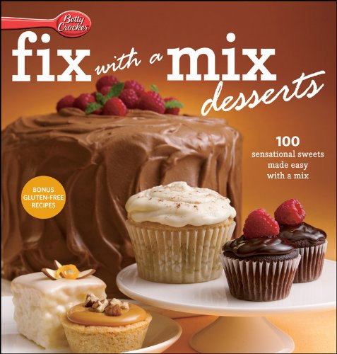 Betty Crocker Fix-with-a-Mix Desserts: 100 Sensational Sweets Made Easy with a Mix (Betty Crocker Cooking)