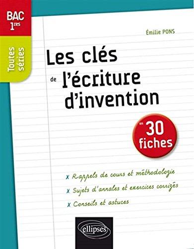 Les Clés de l'Écriture d'Invention en 30 Fiches Bac Premières Toutes Séries