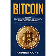 Bitcoin  BITCOIN E FUNZIONAMENTO DELLE CRIPTOVALUTE, MINING, INVESTING E TRADING. (Italian Edition)