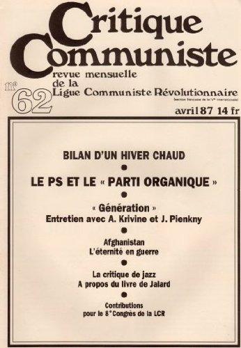 Critique Communiste, revue de la LCR (nouvelle série) n° 62 - 04/1987 - Le PS et le parti organique/Génération (Alain Krivine, J. Pienkny)/Guerre d'Afghanistan/Critique de jazz (Jalard)/8e Congrès de la LCR