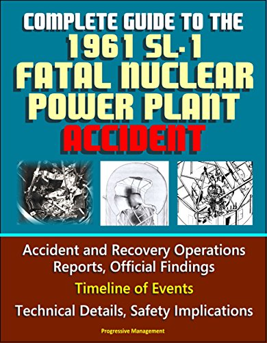 Complete Guide To The 1961 Sl-1 Fatal Nuclear Power Plant Accident - Accident And Recovery Operations Reports, Official Findings, Timeline Of Events, Technical ... Safety Implications por U.s. Government epub