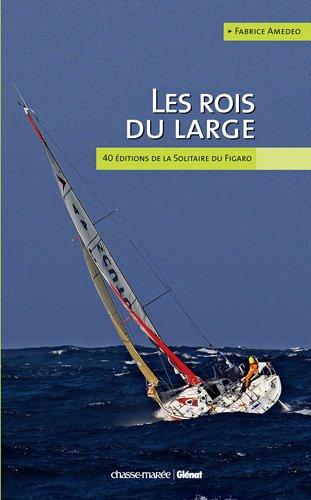 Les rois du large : 40 éditions de la solitaire du Figaro