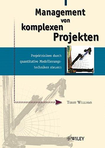 Management von komplexen Projekten: Projektrisiken durch quantitative Modellierungstechniken steuern