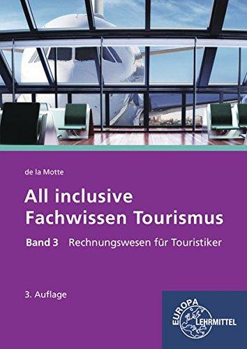 All inclusive - Fachwissen Tourismus Band 3: Rechnungswesen für Touristiker