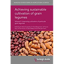 Achieving sustainable cultivation of grain legumes Volume 2: Improving cultivation of particular grain legumes (Burleigh Dodds Series in Agricultural Science)