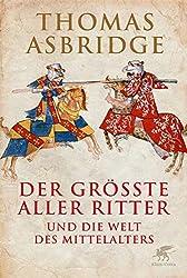 Der größte aller Ritter: und die Welt des Mittelalters (German Edition)