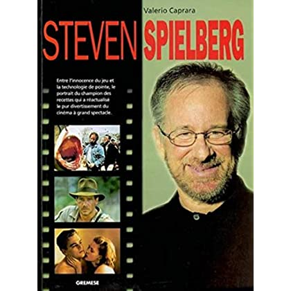 Steven Spielberg: Entre l'innocence du jeu et la technologie de pointe, le portrait du champion des recettes qui a réactualisé le pur divertissement du cinéma à grand spectacle