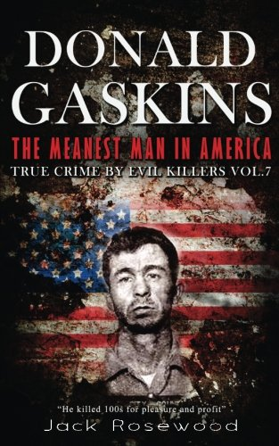 Donald Gaskins: The Meanest Man In America: Historical Serial Killers and Murderers: Volume 7 (True Crime by Evil Killers)