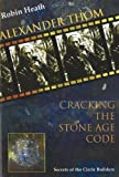ALEXANDER THOM-CRACKING THE STONE AGE...: Cracking the Stone Age Code