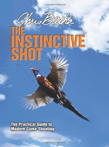 The Instinctive Shot: The Practical Guide to Modern Game Shooting