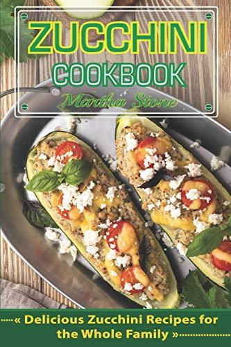 Zucchini Cookbook: Delicious Zucchini Recipes for the Whole Family (Corer Kitchenaid)