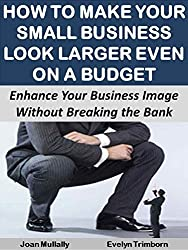 How to Make Your Small Business Look Larger Even on a Budget:  Enhance Your Business Image  Without Breaking the Bank (Business Basics for Beginners) (English Edition)