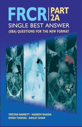 FRCR: PART 2A - Single Best Answer (SBA) Questions for the New Format by Tristan Barrett, Nadeem Shaida, Owen Thomas, Ashley Shaw Published by Anshan Ltd (2010)