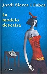 La modelo descalza par Jordi Sierra i Fabra