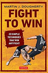 Fight to Win: 20 Simple Techniques That Will Win Any Fight