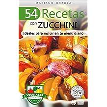 54 RECETAS CON ZUCCHINI: Ideales para incluir en tu menú diario (Colección Cocina Fácil & Práctica nº 81) (Spanish Edition)