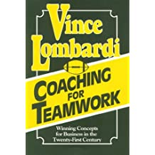 Coaching for Teamwork: Winning Concepts for Business in the Twenty-First Century by Vince Lombardi (1995-08-01)