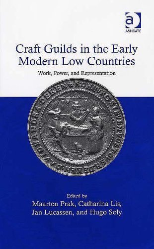 Craft Guilds in the Early Modern Low Countries: Work, Power, and Representation by Catharina Lis (2006-06-28)