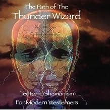 The Thunder Wizard Path (Modern Teutonic Shamanism Book 1) (English Edition)