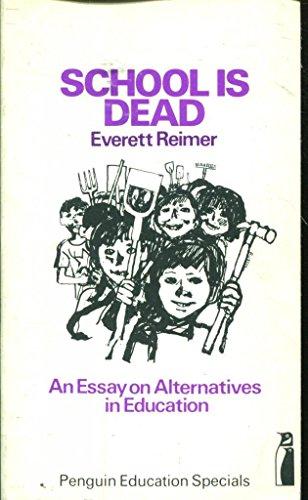 School is Dead: An Essay On Alternatives in Education (Penguin education specials)