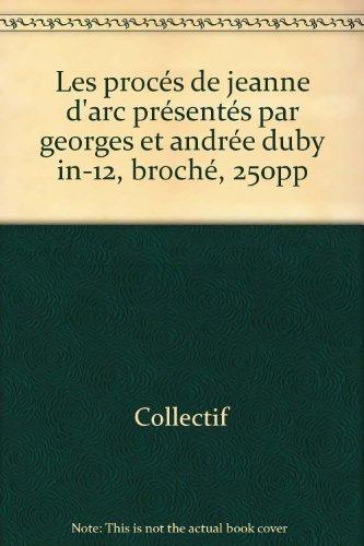 Les procs de jeanne d'arc prsents par georges et andre duby in-12, broch, 250pp
