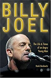 Billy Joel: The Life and Times of an Angry Young Man by Hank Bordowitz (2005-07-01)