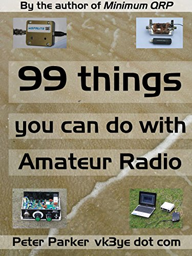 99 things you can do with Amateur Radio (English Edition) por Peter Parker