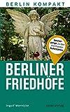 Berliner Friedhöfe: Spaziergänge zu den wichtigsten Ruhestätten (Berlin Kompakt)