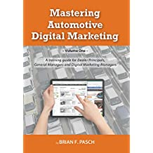Mastering Automotive Digital Marketing: A training guide for Dealer Principals, General Managers, and Digital Marketing Managers (English Edition)