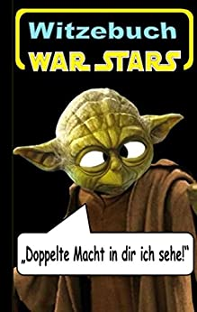 War Stars - Teil 1 (Witzebuch); Inoffizielles Star Wars Buch: Inoffizielles Star Wars / Krieg der Sterne Witze Buch, Parodie, Humor, Lustig, Kabarett, ... Jawa, Tie-Fighter, Todesstern, Hoth, Tatoo