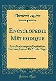 Encyclopédie Méthodique: Arts Académiques; Équitation, Escrime, Danse, Et Art de Nager (Classic Reprint)