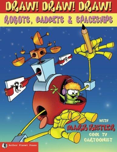 Draw! Draw! Draw! #3 ROBOTS, GADGETS, SPACESHIPS: Volume 3