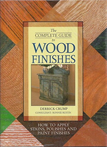 The Complete Guide to Wood Finishes: How to Apply Stains, Polishes and Paint Finishes by Derrick Crump (11-Feb-1993) Hardcover