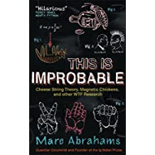 This Is Improbable: Cheese String Theory, Magnetic Chickens, and Other WTF Research (English Edition)