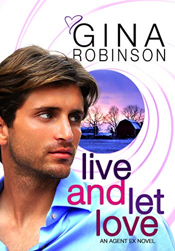 Live and Let Love: An Agent Ex Series Novel: Volume 3 (The Agent Ex