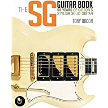 The SG Guitar Book: 50 Years of Gibson's Stylish Solid Guitar