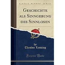 Geschichte als Sinngebung des Sinnlosen (Classic Reprint)