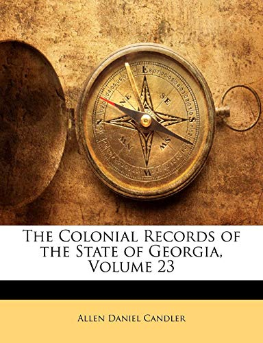 The Colonial Records of the State of Georgia, Volume 23