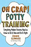 Oh Crap! Potty Training: Everything Modern Parents Need to Know  to Do It Once and Do...