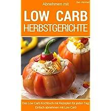 Abnehmen mit Low Carb - Herbstgerichte: Das Kochbuch für jeden Tag - über 50 herbstliche Rezepte für Mittagessen, Abendessen, Desserts, Kuchen und Brot. Low Carb für Einsteiger