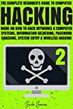 Hacking: The Complete Beginner's Guide To Computer Hacking: More On How To Hack Networks and Computer Systems, Information Gathering, Password Cracking, ... Internet Security, Cracking, Sniffing, Tor