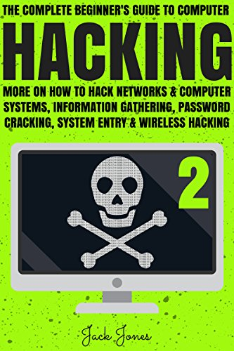 Hacking: The Complete Beginner's Guide To Computer Hacking: More On How To Hack Networks and Computer Systems, Information Gathering, Password Cracking, ... Cracking, Sniffing, Tor) (English Edition) por Jack Jones
