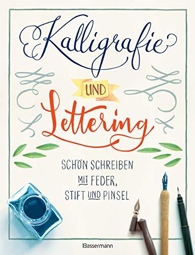 Kalligrafie und Lettering. Schön schreiben mit Feder, Stift und Pinsel.: 15 Alphabete, mit Übungsseiten. Ideal für Bullet Journal, Diaries, ... Einladungskarten, Tischkarten, Menükarten