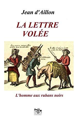 LA LETTRE VOLEE: Les enquêtes de Louis Fronsac (L'HOMME AUX RUBANS NOIRS t. 1)