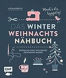 Das Winter-Weihnachts-Nähbuch: Festliche Deko und kleine Geschenke nähen – Mach's dir hyggelig!