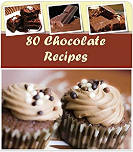 Chocolate Recipes: 80 Healthy and Delicious Chocolate Recipes for Desserts, Cakes and all Kinds of Chocolate Delights: Best Chocolate Baking and Dessert ... and Easy Chocolate Recipes (English Edition) von [O'Gorman, M.J.]