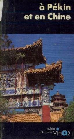 A Pekin et en Chine (Hachette guides [bleus] visa) (French Edition)