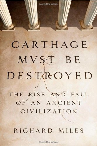 Carthage Must Be Destroyed: The Rise and Fall of an Ancient Civilization by Richard Miles (2011-07-21)