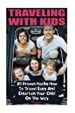 Traveling With Kids: 30 Proven Hacks How To Travel Easy And Entertain Your Child On The Way