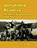 Unfulfilled Promise: The Soviet Airborne Forces, 1928-1945